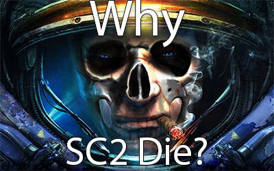 Why SC2 Die?